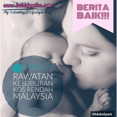 BERITA BAIK! IVFKASIH RAWATAN KESUBURAN KOS RENDAH MALAYSIA