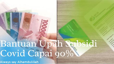 Bantuan Upah Subsidi Covid Capai 90%