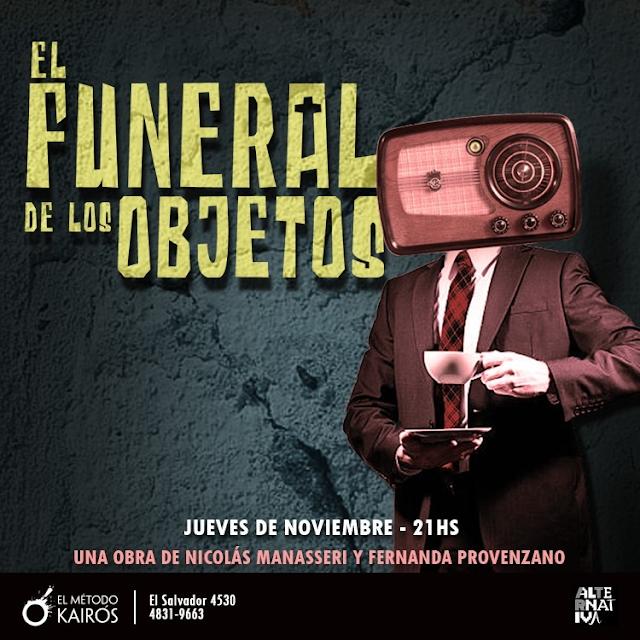 EL FUNERAL DE LOS OBJETOS, El Musical - Estreno 04 de Noviembre 21.00 hs - Jueves 21.00 hs El Método Kairós - Beneficio MB VIP 2x$1.400