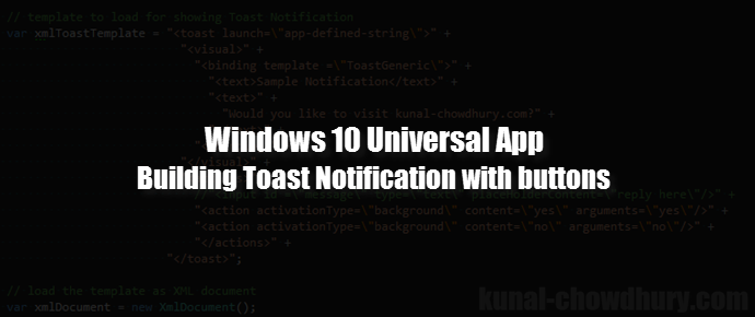 #UWP Tips: Building a Toast Notification with buttons (www.kunal-chowdhury.com)
