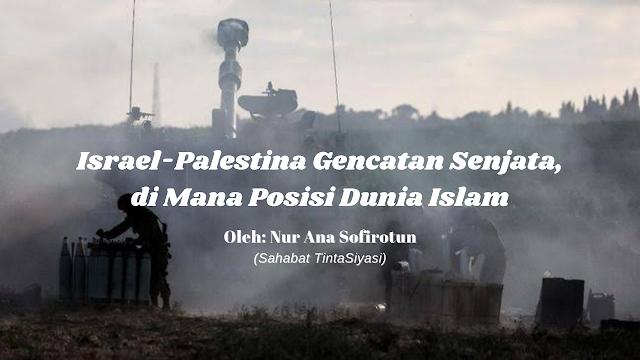 Israel-Palestina Gencatan Senjata, di Mana Posisi Dunia Islam