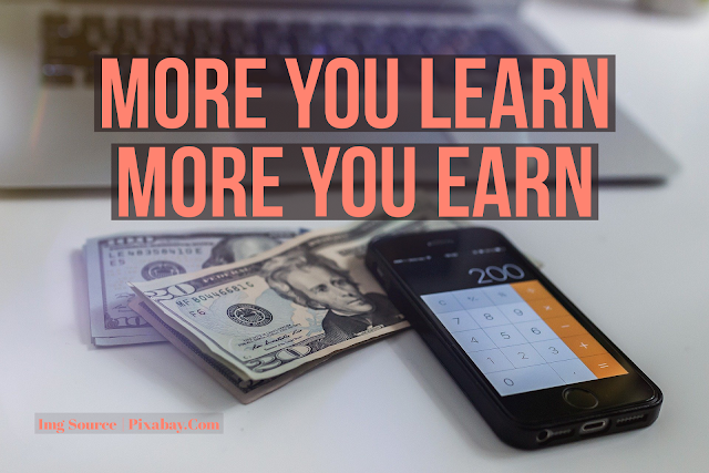 Did You Know The More You Learn The More You'll Earn ?