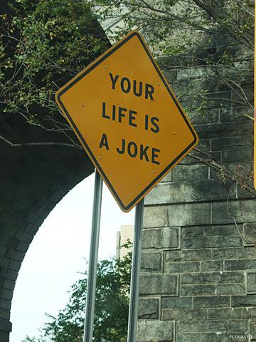 [Image: yourlifeisajoke.jpg]