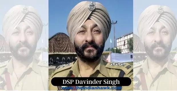J&K Police deputy superintendent of police (DSP) Davinder Singh