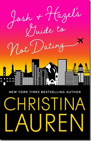 Review: Josh and Hazel's Guide to Not Dating by Christina Lauren | About That Story