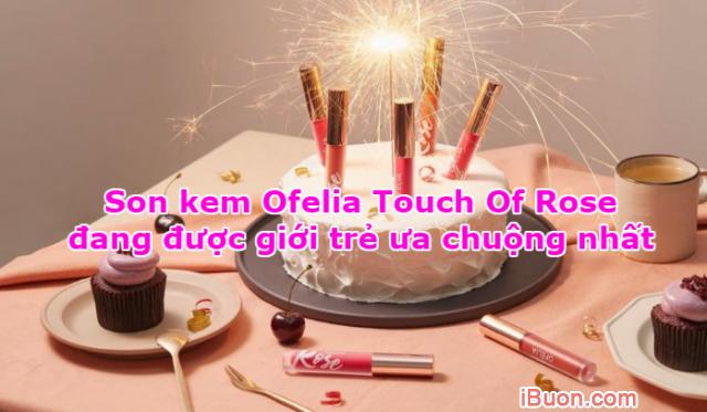 Ofelia Touch Of Rose - Dòng Son kem đang được giới trẻ ưa chuộng nhất + Hình 1