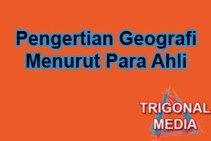 Pengertian Geografi Menurut Para Ahli - Trigonal Media