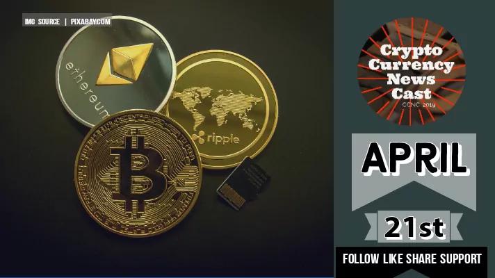 Crypto News Cast April 21st 2021 ?