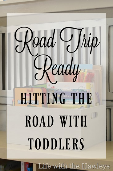 Road Trip Ready Hitting the Road with Toddlers Life with the Hawleys