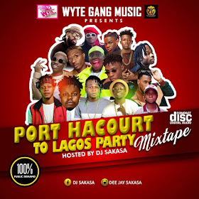 [MIXTAPE] DJ SAKASA - PORT HARCOURT TO LAGOS PARTY MIXTAPE