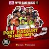 [MIXTAPE] DJ SAKASA - PORT HARCOURT TO LAGOS PARTY MIXTAPE