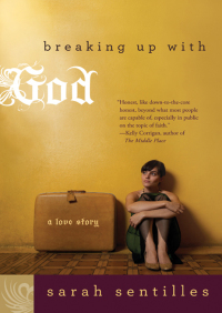 Breaking Up with God By Sarah Sentilles