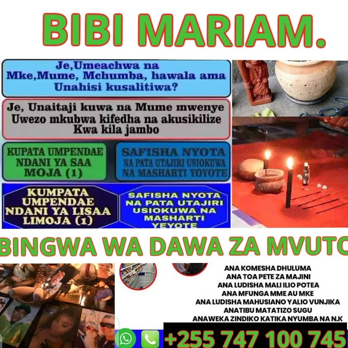 Je? Umeachwa na mke, Mume, Mchumba na Bado Unampenda ? Kuna Mtu Unamtaka Unashindwa Kumwambia? Mcheki Bibi Mariam