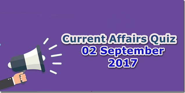 02 September 2017 Current Affairs MCQ Quiz