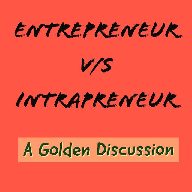 Entrepreneur vs Intrapreneur.