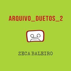 Zeca Baleiro – Arquivo Duetos 2 (2017)