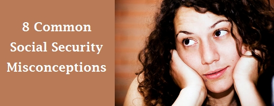 8 Common Social Security Misconceptions
