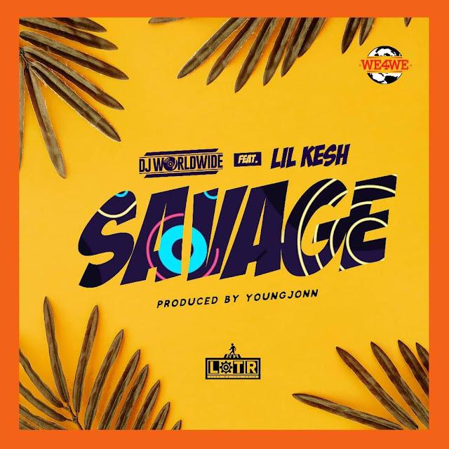 [Music] DJ Worldwide – Savage Ft. Lil kesh & Young Jonn | @lilkeshofficial