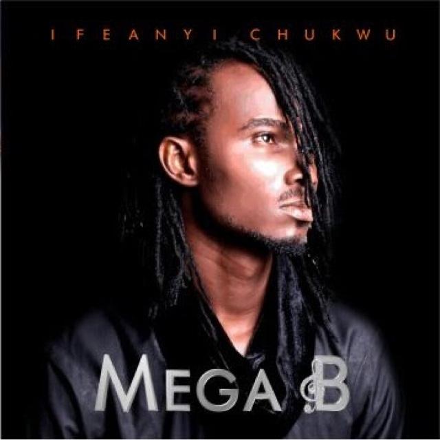 """MEGA B - """"IFEANYI CHUKWU"""""""