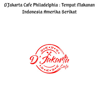 D'Jakarta Cafe Philadelphia : Tempat Makanan Indonesia Amerika Serikat