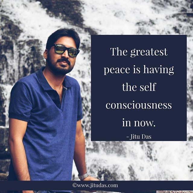 Greatest peace is concience in the now by Jitu Das Philosophy quotes 2018