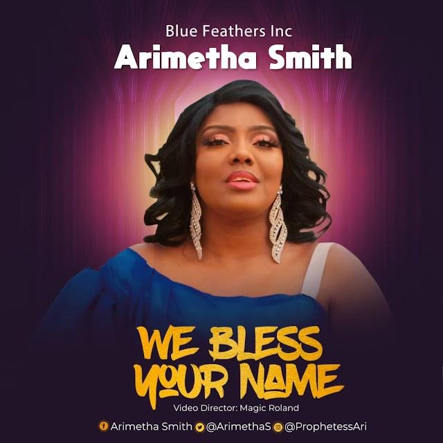 [MUSIC VIDEO] Arimetha Smith - We Bless Your Name (Official Video)  || @ArimethaS Cc @GospelHitsNaija