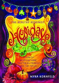 The Healthy Hedonist Holidays By Myra Kornfeld