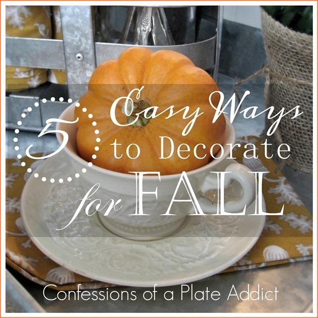 CONFESSIONS OF A PLATE ADDICT 5 Easy Ways to Decorate for Fall