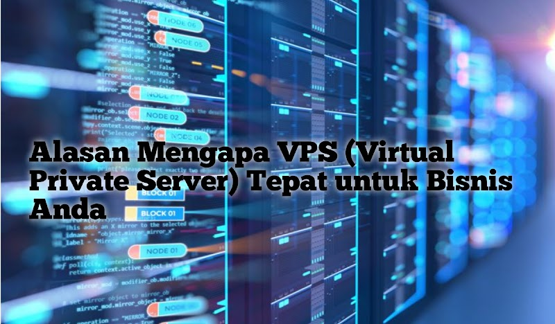 Alasan Mengapa VPS (Virtual Private Server) Tepat untuk Bisnis Anda