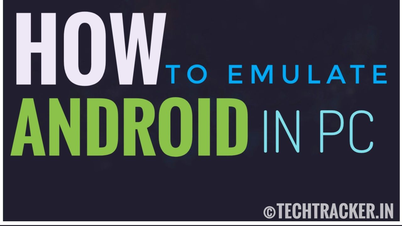 How To Emulate Android In PC ?