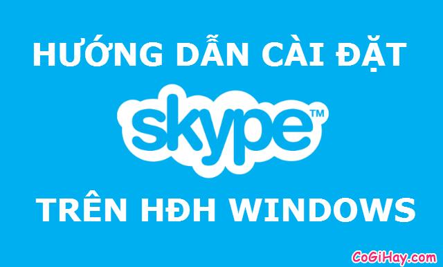 Hướng dẫn Cài đặt Skype cho Windows – Chat, Gọi thoại Video miễn phí