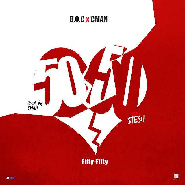 Music🎶: B.O.C x CMAN ft STESH- FIFTY FIFTY