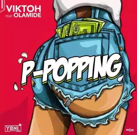 [Music] Viktoh Ft. Olamide – P-Popping