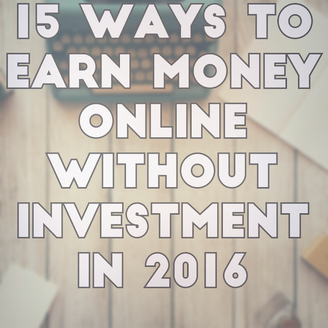 15 Ways to earn money online without investment in 2017
