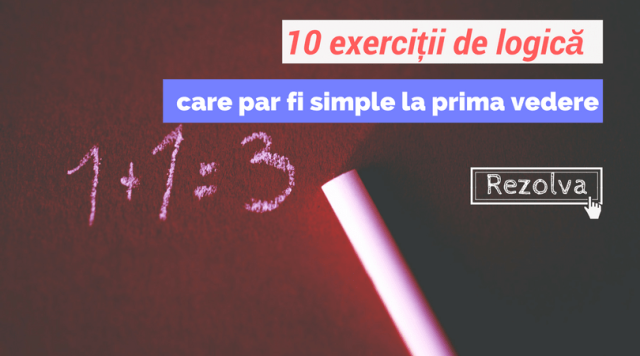 10 exerciții de logică care par a fi simple la prima vedere