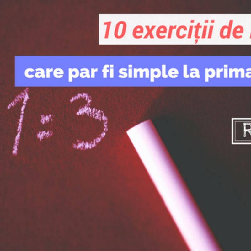 10 exerciții de logică, care par a fi simple la prima vedere