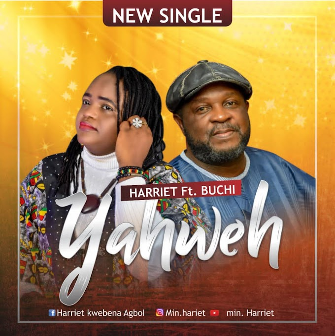 Music: Harriet - Yahweh (ft Buchi)