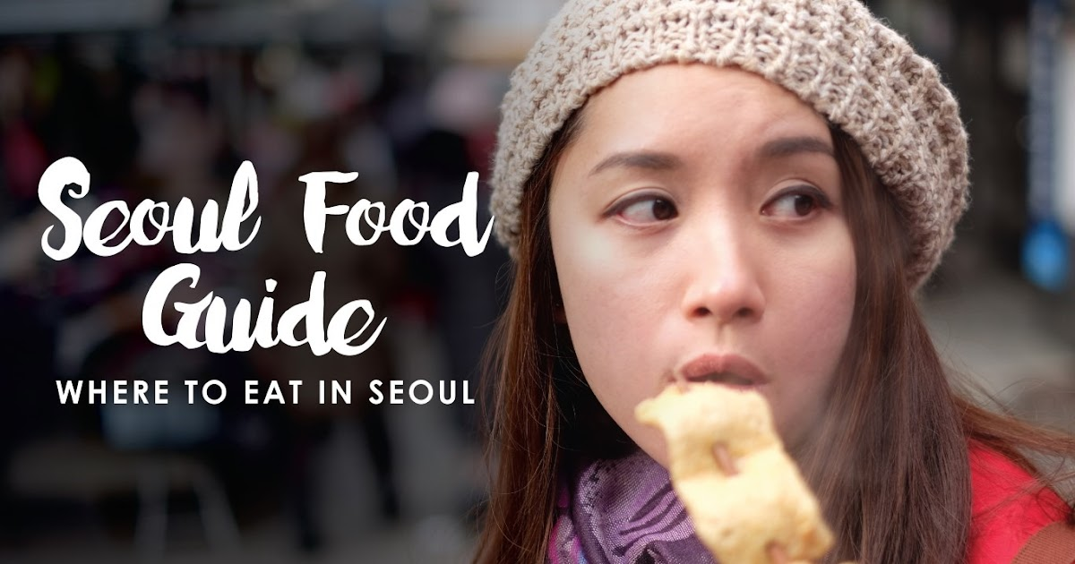 Seoul Food Guide 45 Best Restaurants And Cafes In Seoul South Korea