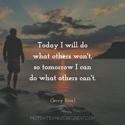 "Quotes About Work Ethic: ""Today I will do what others won't, so tomorrow I can do what others can't."" - Jerry Rice"