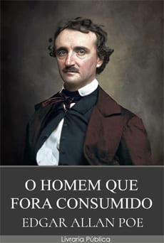 O Homem Que Fora Consumido - Edgar Allan Poe