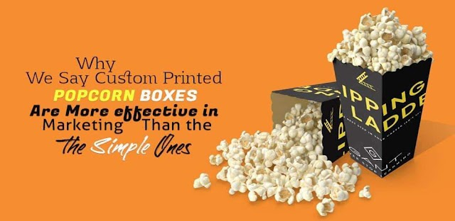 Why is Printed Popcorn Boxes Are More effective in Marketing