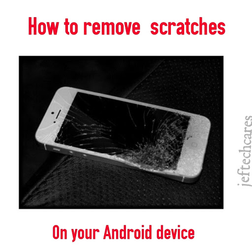 How to remove scratches from your Android screen