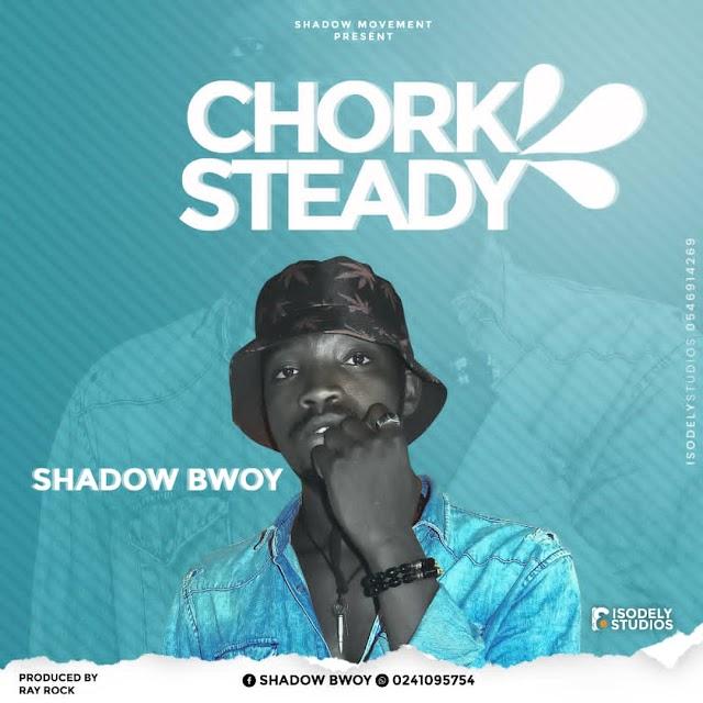 Shadowbwoy - Chork steady -(Prod. By Ray-Rock).