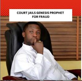 COURT JAILS GENESIS PROPHET, ISRAEL OGUNDIPE OLADELE FOR FRAUD (SEE REACTIONS)