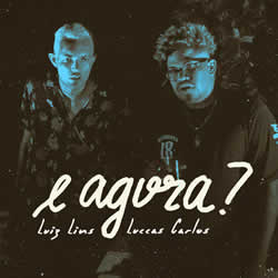 Luiz Lins, Luccas Carlos – E Agora?