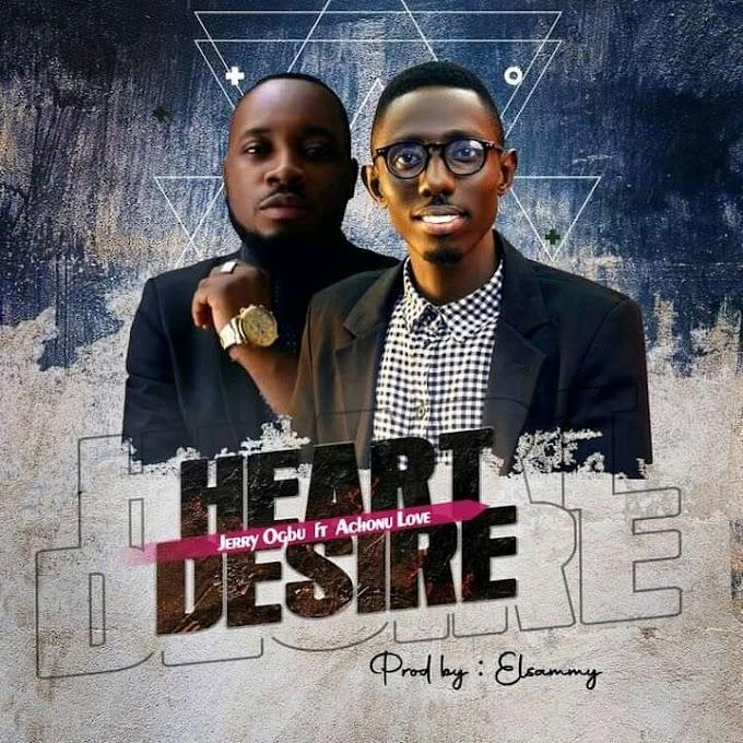[Music] Heart Desire – Jerry Ogbu ft Achonu Love