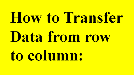 How to Transfer Data from row to column