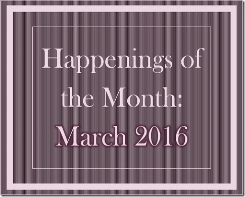 Happenings of the Month March 2016