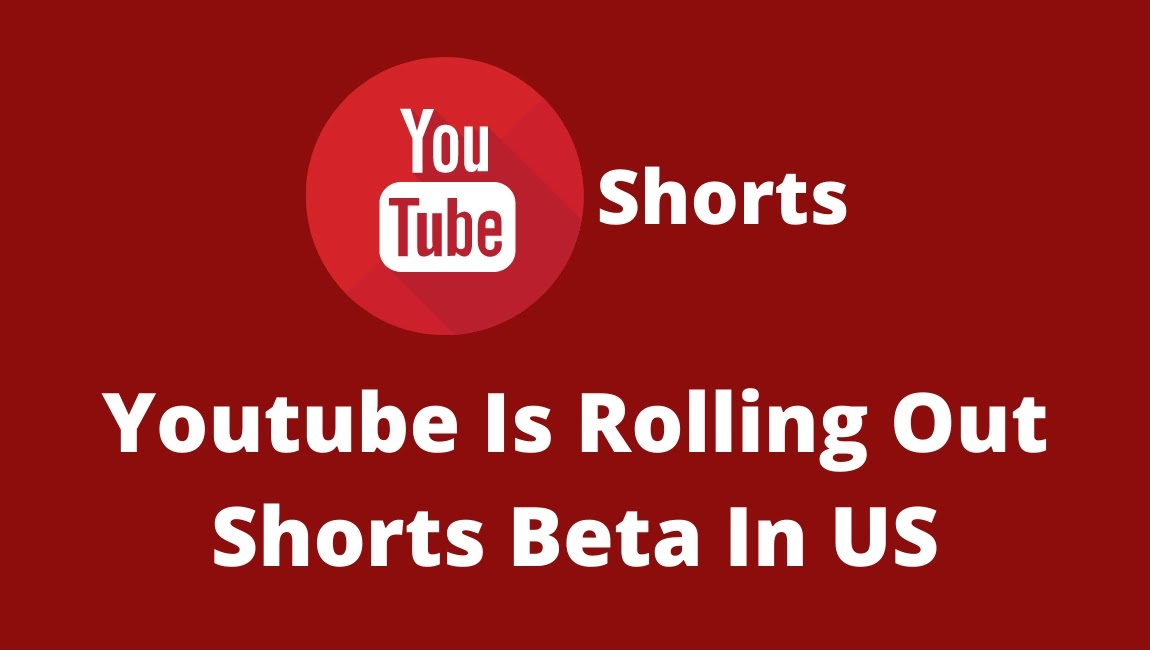 YouTube Is Rolling Out Shorts Beta In US