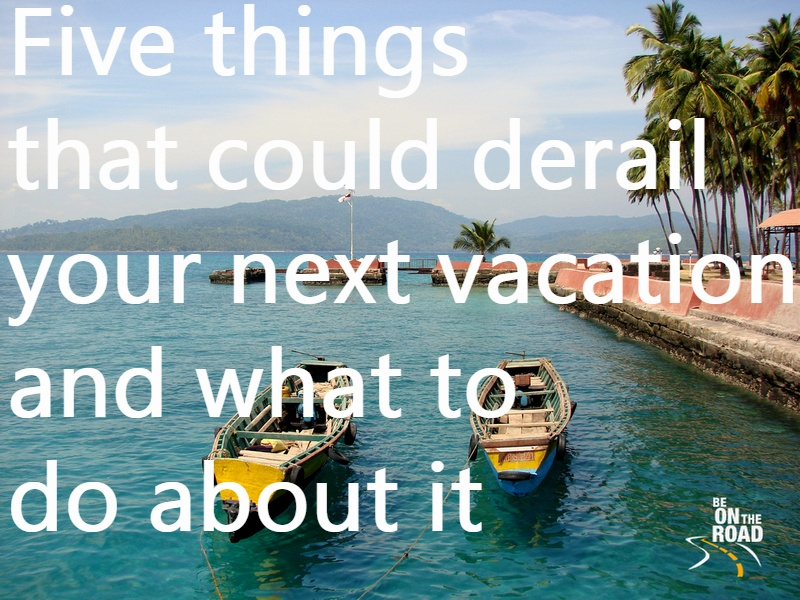 5 things that could derail your vacation and what to do about it